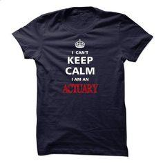 Can not keep calm I am an ACTUARY - #tee #womens hoodies. ORDER HERE => https://www.sunfrog.com/LifeStyle/Can-not-keep-calm-I-am-an-ACTUARY.html?id=60505