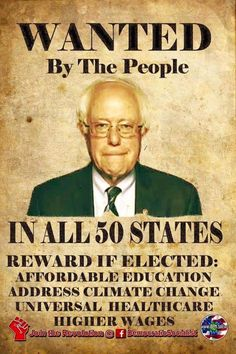 Wanted by the people in all 50 states. Reward if elected: Affordable education, address climate change, universage healthcare, highter wages. Bernie Sanders For President, Democratic Socialist, Look Man, Presidential Election, Social Justice, Best Memes, Current Events, Climate Change, Revolution