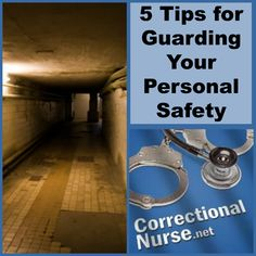 5 Tips for Guarding Your Personal Safety  The death of a Contra Costa County Jail intake nurse underscores the importance of continual vigilance of personal safety by correctional nurses. The nursing profession, as a whole, is at a high risk for workplace violence and reports of patient violence in emergency rooms, mental health facilities and geriatric settings are on the rise.