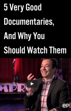 5 Very Good Documentaries, And Why You Should Watch Them