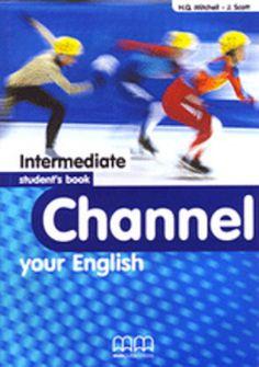 H Q Mitchell - J Scott: Channel Your English Intermediate Student's Book című könyvet ajánljuk a COLUMBUS NYELVSTÚDIÓ emelt érettségire való felkészítésére jelentkező tanulók számára. Channel, English, Books, Libros, Book, English Language, Book Illustrations, Libri