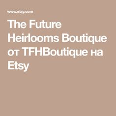 The Future Heirlooms Boutique от TFHBoutique на Etsy