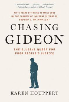 Chasing Gideon: The Elusive Quest for Poor People's Justice (KF336 .H68 2013)