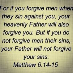 an important thing to remember; always forgive, even if they don't deserve it.