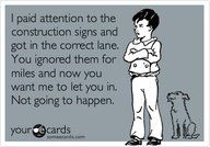 Same goes for people who try to ram their way in at the last minute before the exit ramp.