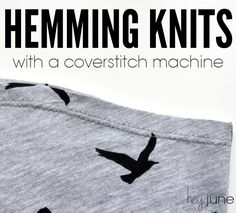 How to hem knits: a tutorial from Hey June Handmade.  Use coverstitch machine or double needle. Also, shows how to use the hemming ruler.