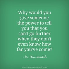 """""""Why would you give someone the power to tell you that you can't go further when they don't even know how far you've… http://itz-my.com"""