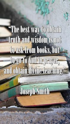 """""""The best way to obtain truth and wisdom is ... to go to God in prayer, and obtain divine teaching."""" –Joseph Smith http://facebook.com/217921178254609 #ShareGoodness"""