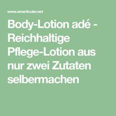 Body-Lotion adé - Reichhaltige Pflege-Lotion aus nur zwei Zutaten selbermachen
