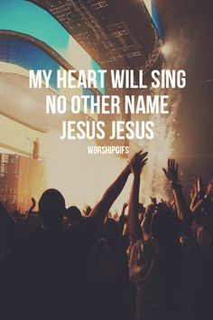 My heart will sing no other name, Jesus, Jesus!