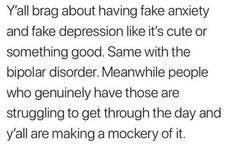 Yes. 100% true . I know this girl, she's popular in school and all that. In the break time, she randomly goes and hugs ppl and smiles and giggles and tells them that she's got depression. It's so annoying at times..