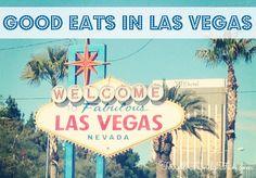 Good Eats in Las Vegas, Las Vegas Restaurants, Las Vegas Food