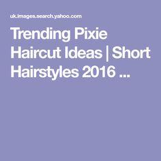 Trending Pixie Haircut Ideas | Short Hairstyles 2016 ...