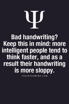 Lol yeah. I have terrible handwriting, and my thoughts always leave my head as I'm speaking them aloud. My mind is too fast for my hands and mouth.