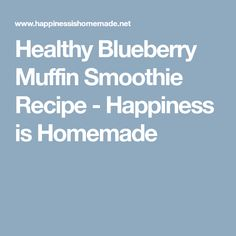 Healthy Blueberry Muffin Smoothie Recipe - Happiness is Homemade