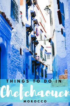 The Best Things To Do In Chefchaouen Morocco - My Curly Adventures
