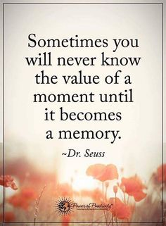 Sometimes you will never know the value of a moment until it becomes a memory Quotable Quotes, Wisdom Quotes, True Quotes, Great Quotes, Quotes To Live By, Motivational Quotes, Inspirational Quotes, Inspire Quotes, Awesome Quotes