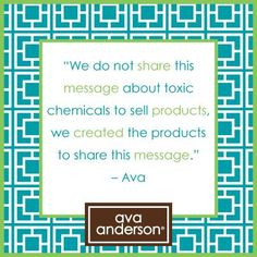 This is why the company started. This is what we do. Are you ready to learn more? www.avaandersonnontoxic.com/patricia