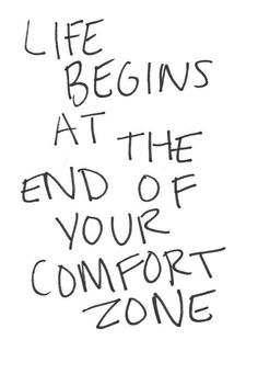 Get out your comfort zone and then you'll start living