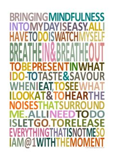 Mindfulness - when you focus on the present moment, you've let go of stress from the past, and anxiety for the future.