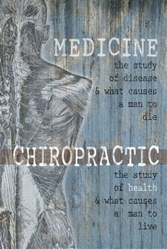 Medicine: The study of disease and what causes a man to die.  Chiropractic: The…