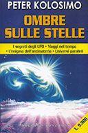 Ombre Sulle Stelle  I segreti degli UFO. Viaggi nel Tempo. L'Enigma dell'Antimateria. Universi Paralleli.  Kolosimo Peter, Sonzogno