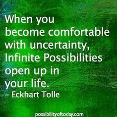 eckhart tolle  when you become comfortable with uncertainty, infinite possibilities open up in your life  mindfulness