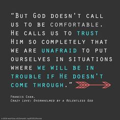 """But God doesn't call us to be comfortable. He calls us to trust Him so completely that we are unafraid to put ourselves in situations where we'll be in trouble if He doesn'…"