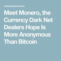 Meet Monero, the Currency Dark Net Dealers Hope Is More Anonymous Than Bitcoin
