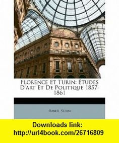 Florence Et Turin �tudes Dart Et De Politique 1857-1861 (French Edition) (9781147794953) Daniel Stern , ISBN-10: 1147794952  , ISBN-13: 978-1147794953 ,  , tutorials , pdf , ebook , torrent , downloads , rapidshare , filesonic , hotfile , megaupload , fileserve