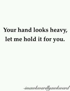 Your hand looks heavy.....my next new pickup line