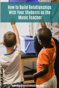 How to Build Relationships with Your Students as the Music Teacher - The Domestic Musician