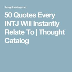 50 Quotes Every INTJ Will Instantly Relate To | Thought Catalog