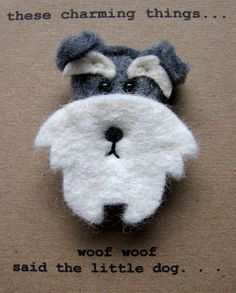 Woof woof... Sweet Miniature Schnauzer brooch made of wool felt. Lovingly handmade with a character all of its own. Based on my adorable little Molly! £12.50