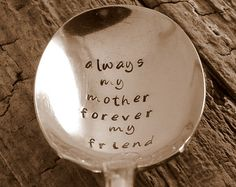 Always my mother, forever my friend.