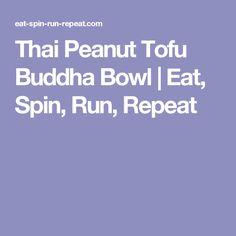 Thai Peanut Tofu Buddha Bowl   Eat, Spin, Run, Repeat