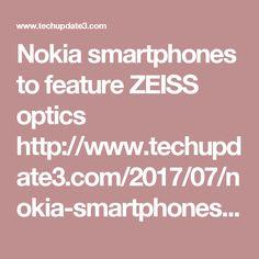 Nokia smartphones to feature ZEISS optics     http://www.techupdate3.com/2017/07/nokia-smartphones-to-feature-zeiss-optics.html