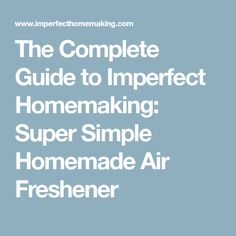 The Complete Guide to Imperfect Homemaking: Super Simple Homemade Air Freshener