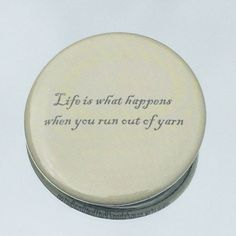 """1.50"""" Pinback button """"Life is what happens when you run out of yarn"""" - pinned by pin4etsy.com"""