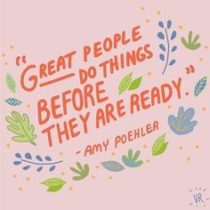 """Great people do things before they are ready""/ quotes/ sayings/ word up/ motivation/ life inspiration/ amy poehler/ illustrated floral art print Now Quotes, Quotes Thoughts, Happy Thoughts, Words Quotes, Quotes Slay, Quotes Images, Badass Quotes, Wisdom Quotes, Funny Quotes"