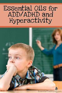 Essential Oils for ADD/ADHD/Hyperactivity   http://essentialtraditions.com/essential-oils-for-addadhdhyperactivity/