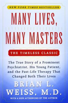 Many Lives, Many Masters: The True Story of a Prominent Psychiatrist, His Young Patient, and the Past-Life Therapy That Changed Both Their Lives - M.D. Brian L. Weiss M.D. - Livres