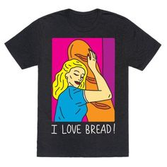 "Show off your love of that deliciously essential foodstuff with this bread lover's, carb eater's, ""I love bread"" shirt! Let the world know how much you truly love BREAD!"