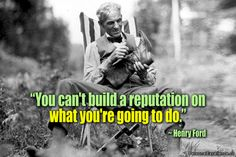 """You can't build a reputation on what you're going to do."" ~ Henry Ford #inspirational #quotes #taking #action #learning #growth"