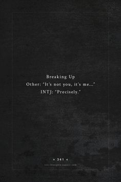 """Breaking up: Other: """"It's not you, it's me..."""" INTJ: """"Precisely."""""""
