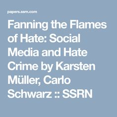 Fanning the Flames of Hate: Social Media and Hate Crime by Karsten Müller, Carlo Schwarz :: SSRN
