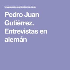 Pedro Juan Gutiérrez. Entrevistas en alemán