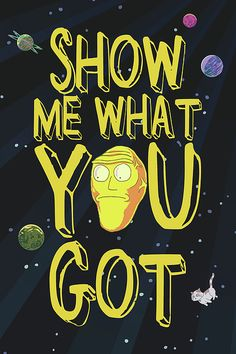 Show me what you got! - Show me what you got! Rick And Morty Quotes, Rick And Morty Poster, Rick And Morty Drawing, Ricky Y Morty, Show Me What, Fine Art America, America America, Nerdy, Fan Art