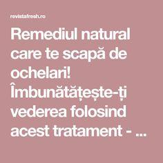 Remediul natural care te scapă de ochelari! Îmbunătățește-ți vederea folosind acest tratament - Revista Fresh