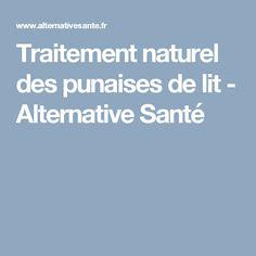 Traitement naturel des punaises de lit - Alternative Santé Bed Bugs, Natural Remedies, Travel